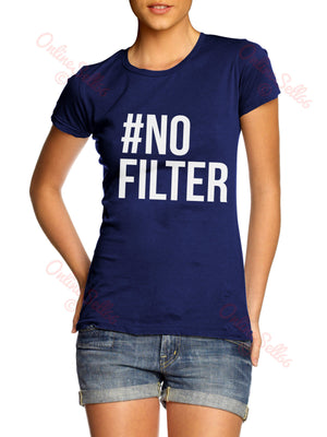 # No Filter Womens Instagram Funny Twitter Tshirt top #nofilter Summer Holiday *