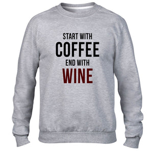 Start With Coffee End With Wine Funny Hipster Sweatshirt Drink Alchohol Sweater
