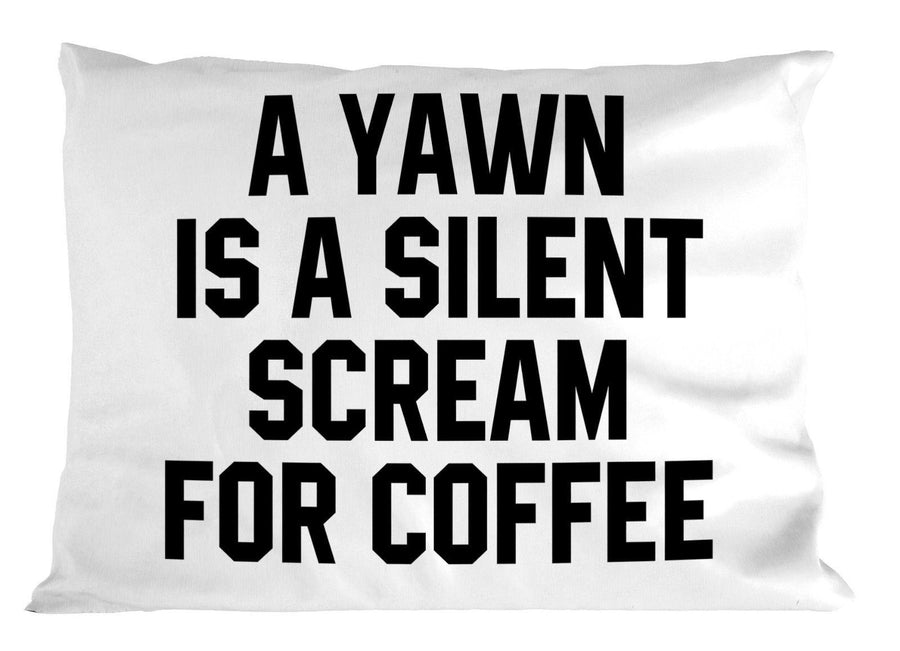 A Yawn Is A Silent Scream For Coffee PILLOW Cushion Cute Funny Caffeine Hot P30