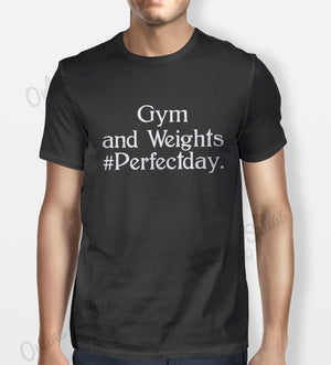 Gym and Weights Tshirt Mens Womens Shirt Tee Sport Perfect day Funny Train Lift