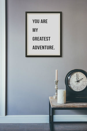 You are my Greatest Adventure Poster Print Typography Home Picture Frame PP62