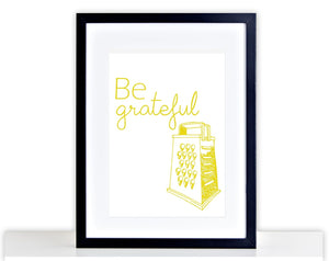 Be Grateful Funny Cheese Grater Kitchen Picture Poster Framed Mounted Gift 212