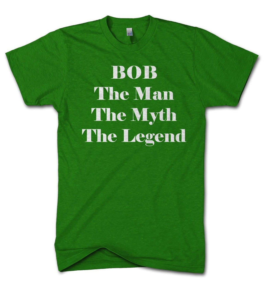 Bob The Man The Myth The Legend T Shirt Funny Gift Present Name Birthday Father