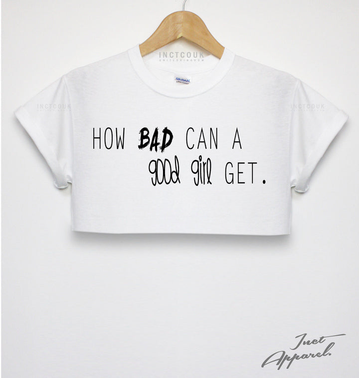 How Bad Can A Good Girl Get Crop Top T Shirt Hipster Girls Women Street Swag