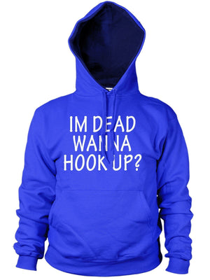 Im Dead Wanna Hook Up funny Hoodie Mens Horror Story Hoody Womens Scare Me