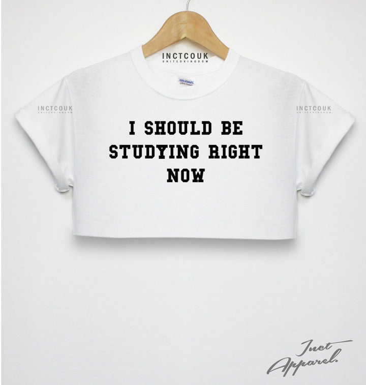 I Should Be Studying Right Now Crop Top Rugged Freshers University College Shirt