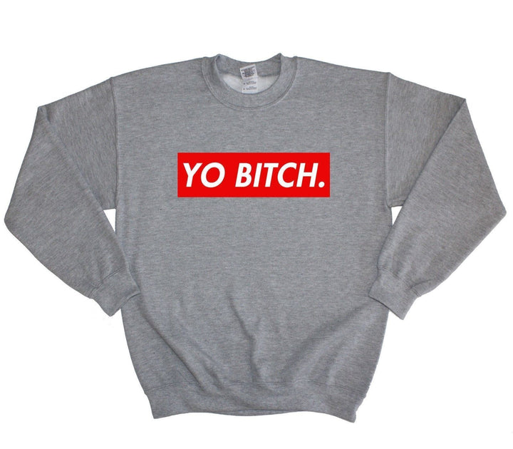 Yo Bitch Sweatershirt Sweater Mens Womens Baggy Jumper Dope Hipster