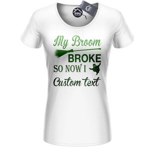 Personalised Halloween Tshirt - My Broom Broke So Now I Custom Text T Shirt 447