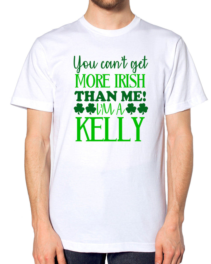 You Can't Get More Irish I'm A KELLY T Shirt Irish St Patrick's Day Family EM206