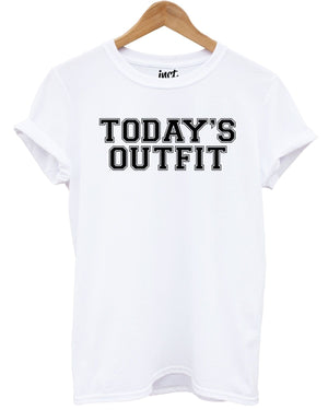 Today's Outfit T Shirt Blogger Fashion Slogan Tee Style Girl Women Men Top Quote