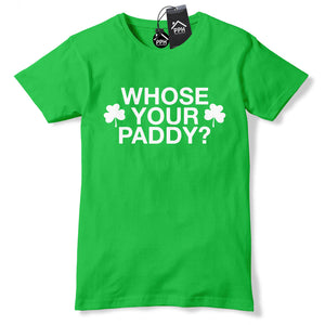 Whose Your Paddy Funny Ireland Gift Tshirt St Patricks Day T shirt Tshirt P7