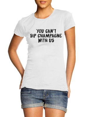 You Can't Sip Champagne With Us T Shirt Mean Blogger Girls Girl Posh Birthday , Main Colour Black