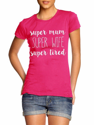 Super Mum Super Wife Super Tired T Shirt Funny Mother's Day Mothering Gift ME6