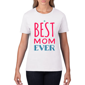 Best Mom Ever T-Shirt Mothers Day Gift TShirt Daughter Card Son Cute Mum M5