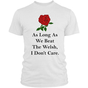 As Long As We Beat The Welsh I Don't Care T Shirt Rugby 6 Nations Men Women L8