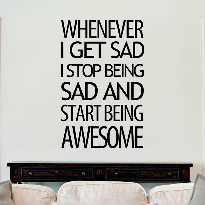 Whenever I Get Sad Awesome Sticker Vinyl Decal Decors Wall Quotes Home House