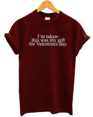 I'm Taken This Was My Gift For Valentines Day T Shirt Novelty Funny Value Couple, Main Colour Maroon