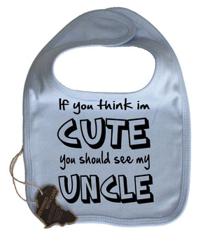 If You Think Im Cute Should See My Uncle Baby Dribble Bib Velcro Funny Present