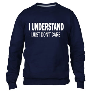I UNDERSTAND I JUST DON'T CARE SWEATER JUMPER DAD GIFT FOR HIM FUNNY RUDE SLOGAN