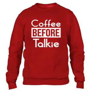 Coffee before Talkie Funny Mens Womens Sweater Caffeine Drink Sweatshirt