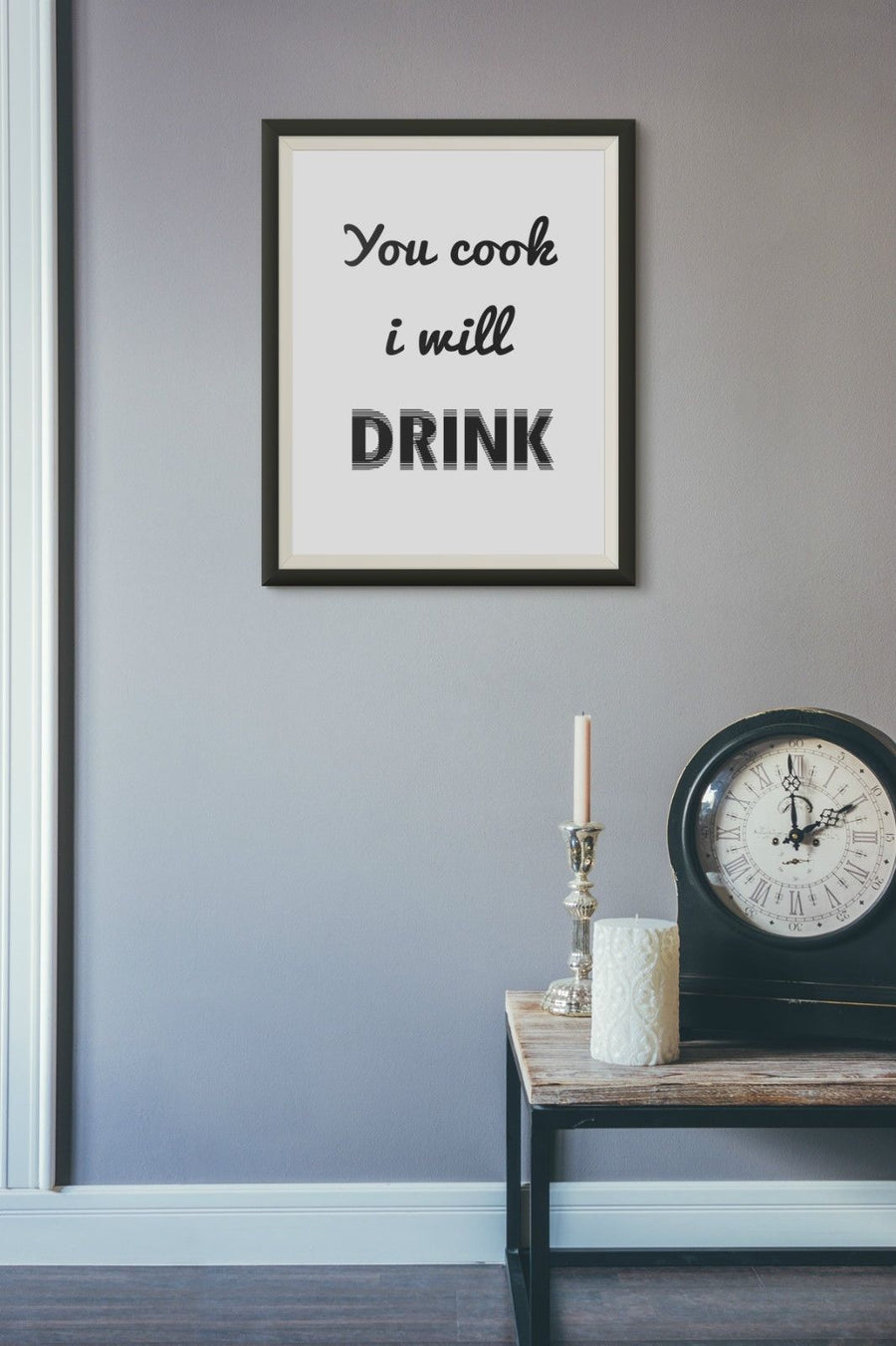 You Cook i will Drink Funny Poster Print Typography Home Picture Frame PP61