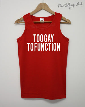 Too Gay To Function Vest Funny Film Movie Quote Mean Mens Womens Girls Summer