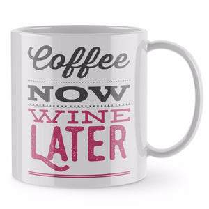 Funny Mug - Coffee Now Wine Later Office Mug Funny Gift Mothers Day ST19