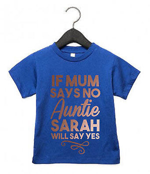 If Mum Says No Auntie ANY NAME Say Yes Toddler T Shirt Aunty Niece Gift Top AS27