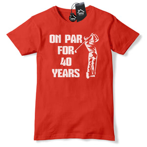 On Par for 40 Years Funny Golf Birthday T Shirt Fathers Day Gift Tee Top Men 645