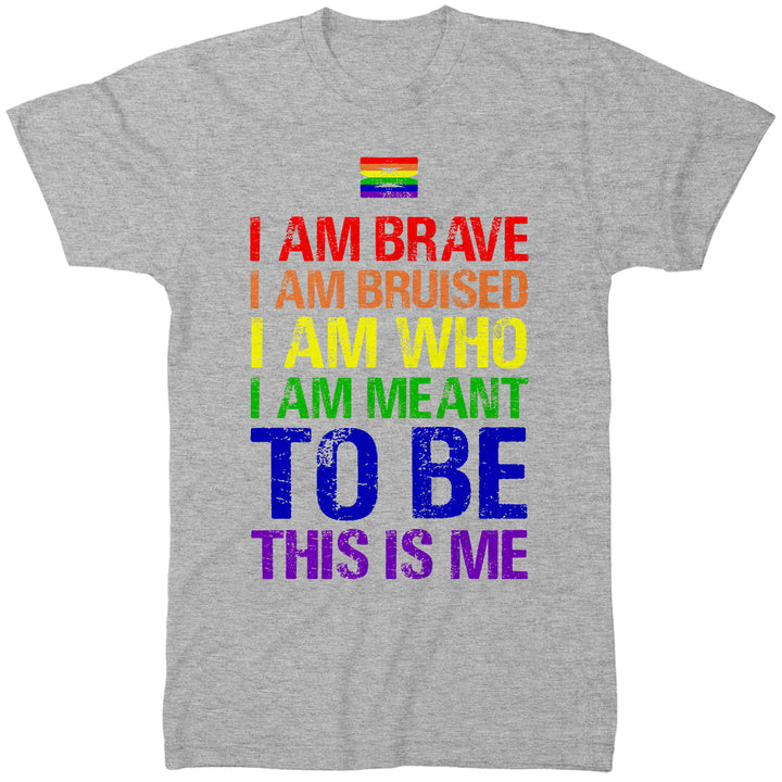 Gay Pride T Shirt - I Am Brave I Am Bruised This Is Who I Am Meant To Be This Is Me LGBT Tee