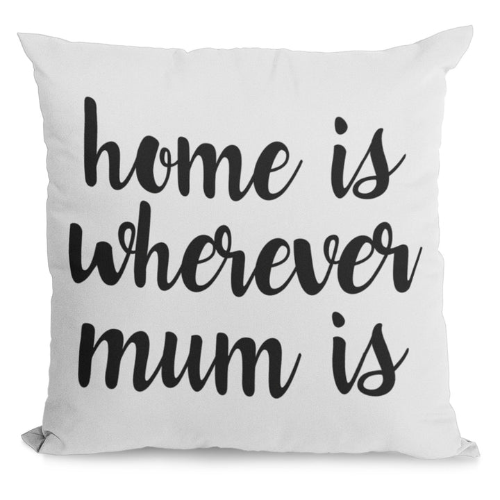 Home Is Wherever Mum Is Cushion - Gift Idea For Best Mother Ever - Throw Pillow Decorative Present - Cute Mothers Day, Christmas or Birthday Present Idea
