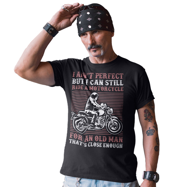 I Aint Perfect But I Can Still Ride a Motorcycle - Mens Biker T Shirt For Grandad or Father