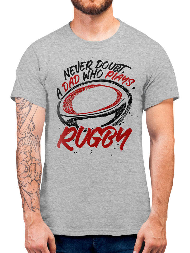 Never Doubt A Dad Who Plays Rugby T Shirt - Present Idea For Father - Perfect Gift For Every Rugby Fan - Fathers Day, Birthday And Christmas Present Idea