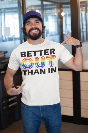 Better Out Than In Gay Pride T Shirt - Proud LGBT LGBTQ Gift For Man, Woman or Transgender