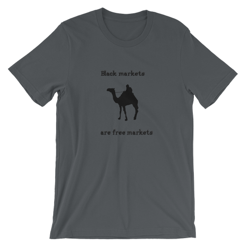Black markets are free markets  -Short-Sleeve T-Shirt - Unisex