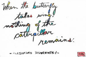 When the butterfly takes wing, nothing of the caterpillar remains. (Sticky Label)