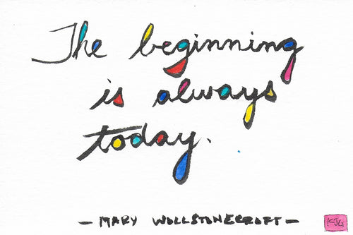 The beginning is always today. (Sticky Label)