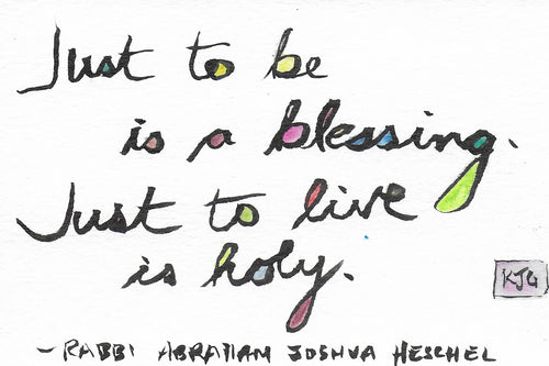 Just to be is a blessing.  Just to live is holy. (Sticky Label)