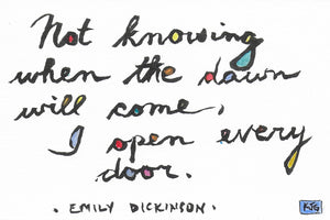 Not knowing when the dawn will come, I open every door. (Sticky Label)