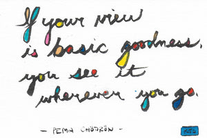 If your view is basic goodness, you see it wherever you go. (Sticky Label)