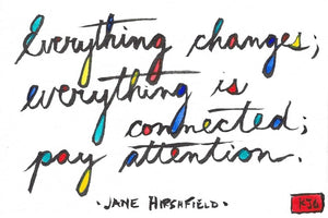 Everything changes; everything is connected; pay attention. (Sticky Label)