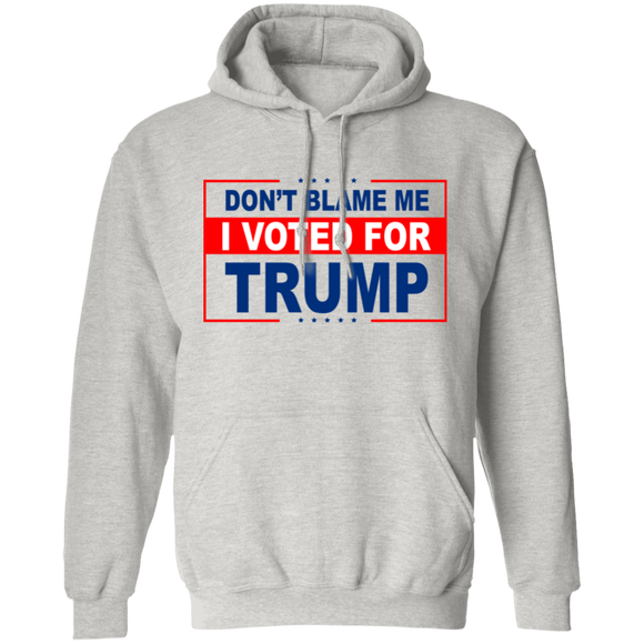 Don't Blame Me I Voted for Trump Pullover Hoodie