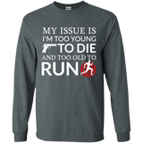 Too Old To Run Long Sleeve T-Shirt