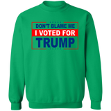 Don't Blame Me I Voted for Trump Crewneck Pullover Sweatshirt