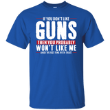 Pro Gun Shirt - If You Don't Like Guns You Won't Like Me Tee