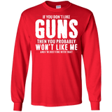 Pro Gun Shirt - If You Don't Like Guns You Won't Like Me Long Sleeve Tee