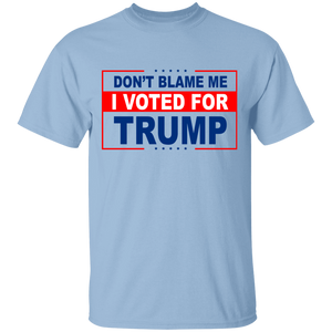 Don't Blame Me I Voted for Trump Tee Shirt