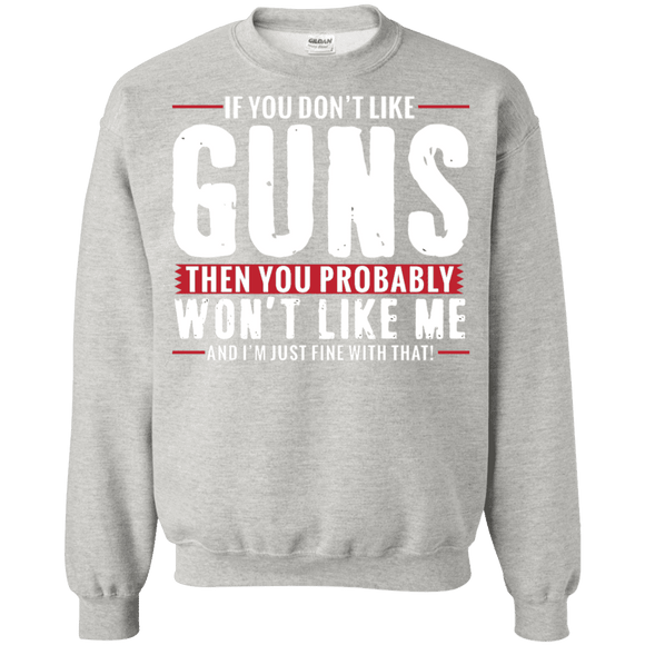 Pro Gun Shirt - If You Don't Like Guns You Won't Like Me Sweatshirt  8 oz.