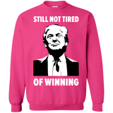 Still Not Tired Of Winning Trump Sweatshirt