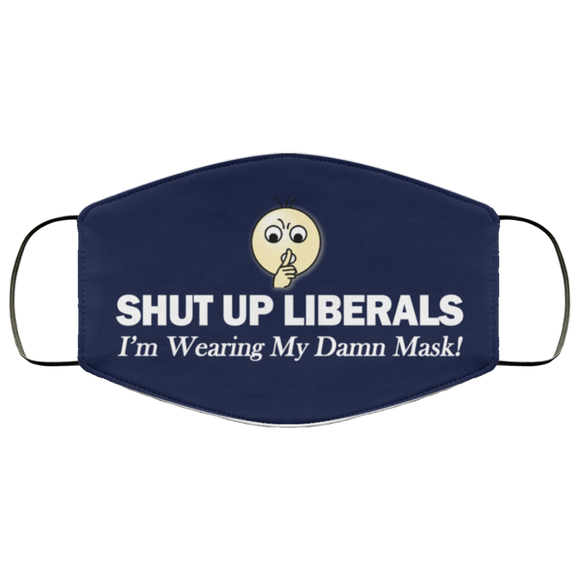 SHUT UP LIBERALS Reusable Daily Face Mask